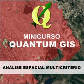 MINICURSO QUANTUM GIS - ANÁLISE ESPACIAL MULTICRITÉRIO