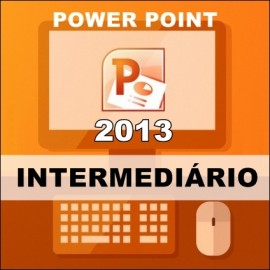 CURSO POWER POINT 2013 - INTERMEDIÁRIO